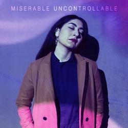 miserable - uncontrollable